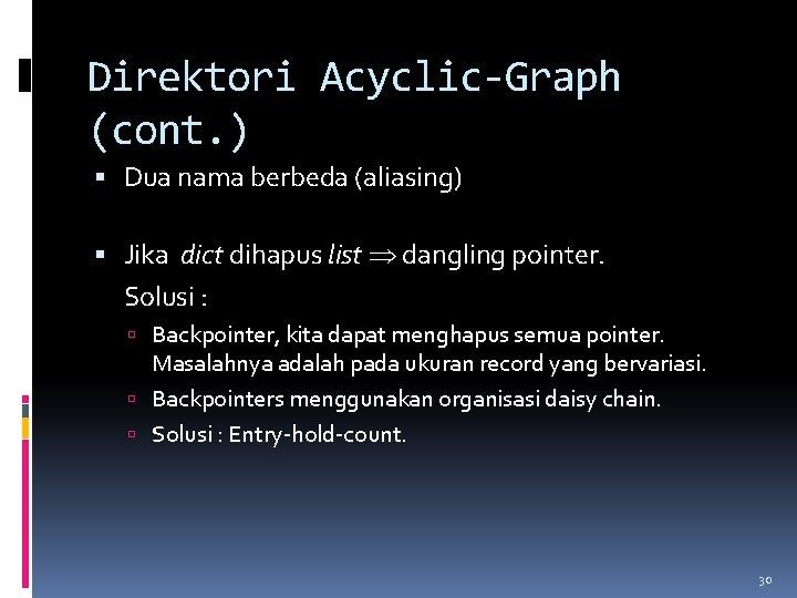 Direktori Acyclic-Graph (cont. ) Dua nama berbeda (aliasing) Jika dict dihapus list dangling pointer.