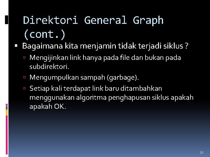 Direktori General Graph (cont. ) Bagaimana kita menjamin tidak terjadi siklus ? Mengijinkan link