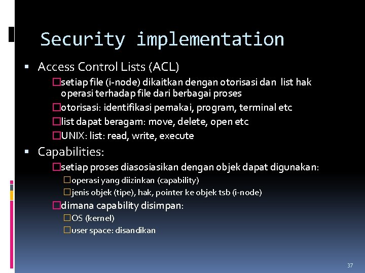 Security implementation Access Control Lists (ACL) �setiap file (i-node) dikaitkan dengan otorisasi dan list