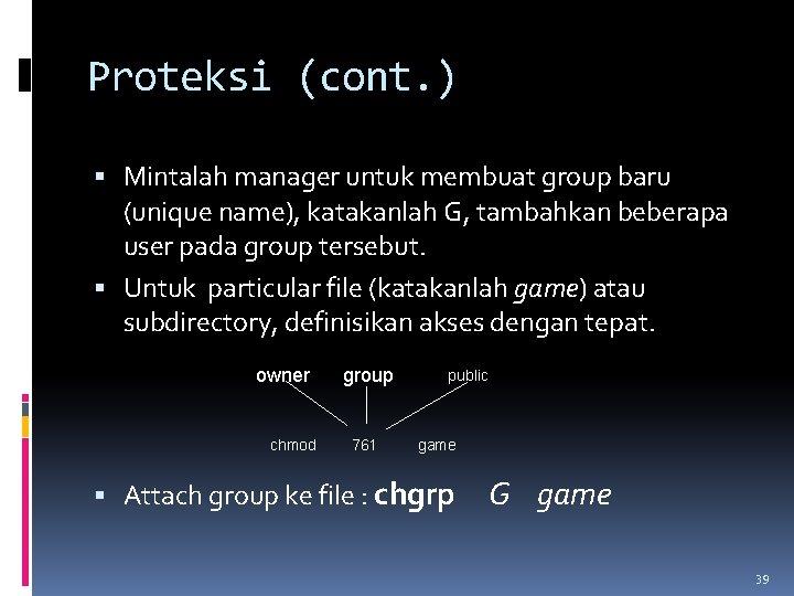Proteksi (cont. ) Mintalah manager untuk membuat group baru (unique name), katakanlah G, tambahkan
