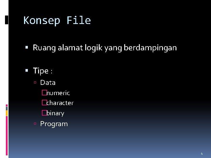 Konsep File Ruang alamat logik yang berdampingan Tipe : Data �numeric �character �binary Program