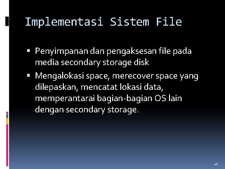 Implementasi Sistem File Penyimpanan dan pengaksesan file pada media secondary storage disk Mengalokasi space,