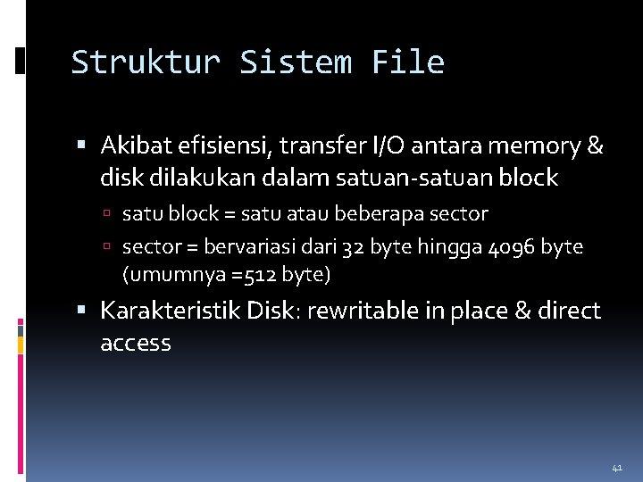 Struktur Sistem File Akibat efisiensi, transfer I/O antara memory & disk dilakukan dalam satuan-satuan