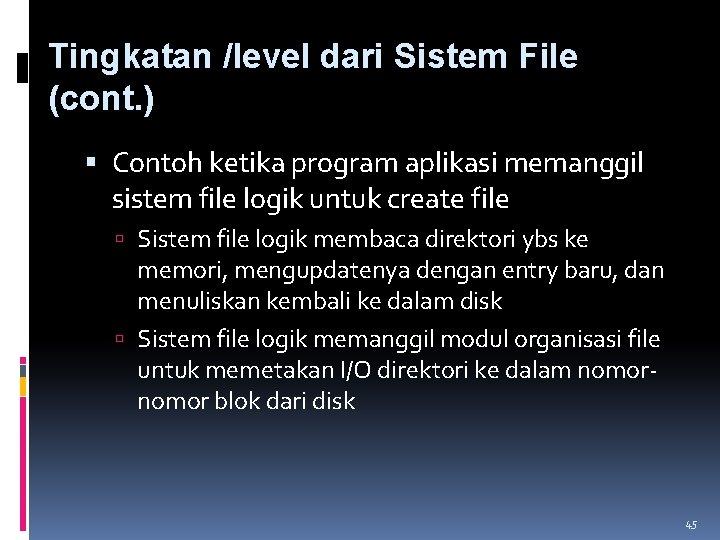 Tingkatan /level dari Sistem File (cont. ) Contoh ketika program aplikasi memanggil sistem file