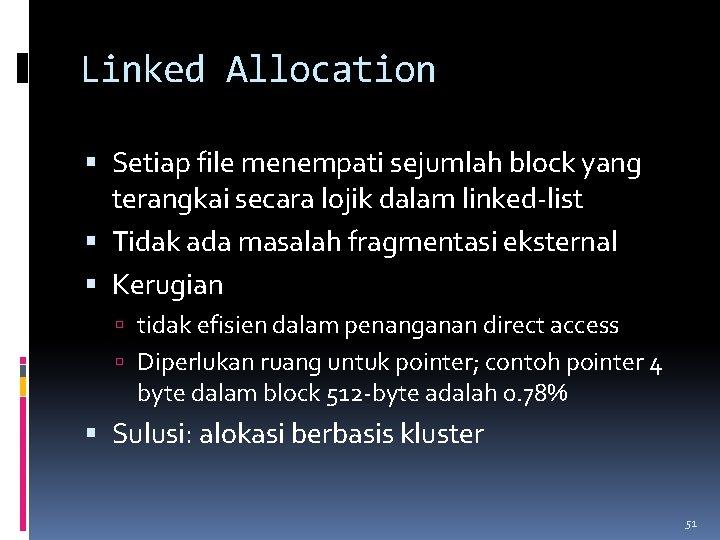 Linked Allocation Setiap file menempati sejumlah block yang terangkai secara lojik dalam linked-list Tidak