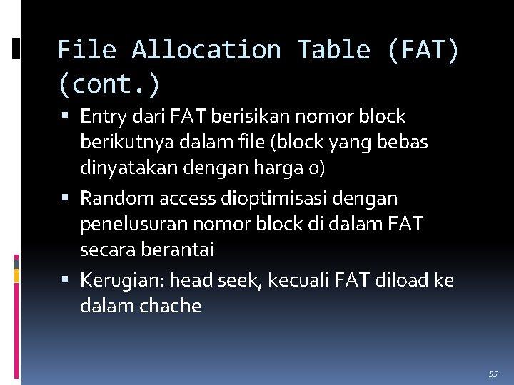 File Allocation Table (FAT) (cont. ) Entry dari FAT berisikan nomor block berikutnya dalam