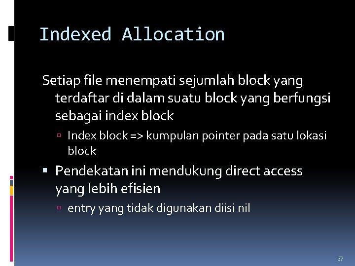 Indexed Allocation Setiap file menempati sejumlah block yang terdaftar di dalam suatu block yang