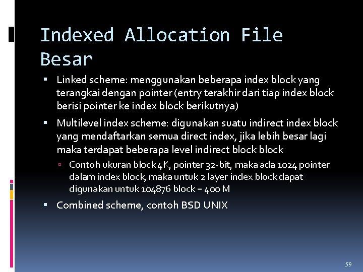 Indexed Allocation File Besar Linked scheme: menggunakan beberapa index block yang terangkai dengan pointer