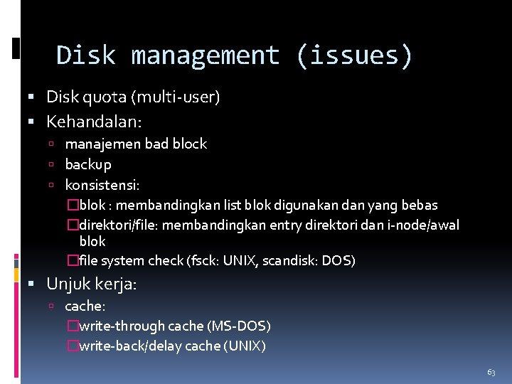 Disk management (issues) Disk quota (multi-user) Kehandalan: manajemen bad block backup konsistensi: �blok :