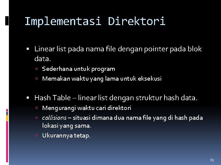 Implementasi Direktori Linear list pada nama file dengan pointer pada blok data. Sederhana untuk