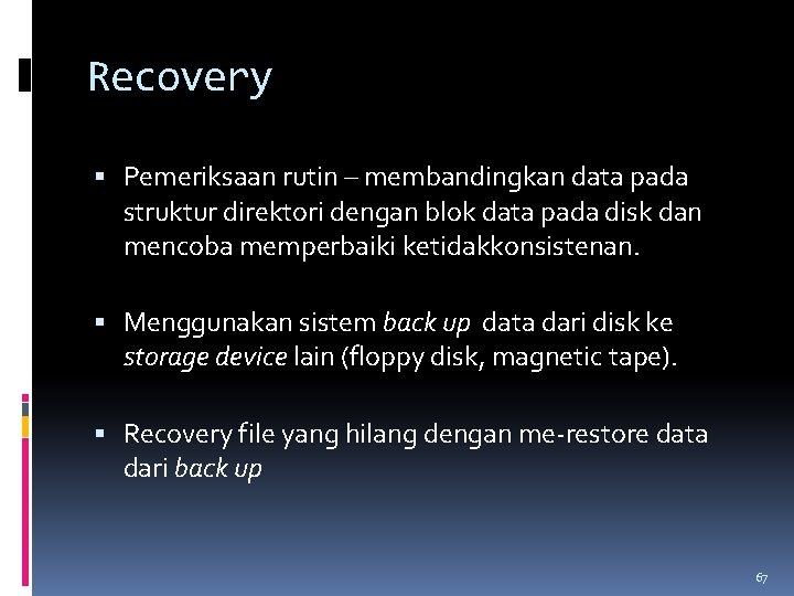 Recovery Pemeriksaan rutin – membandingkan data pada struktur direktori dengan blok data pada disk