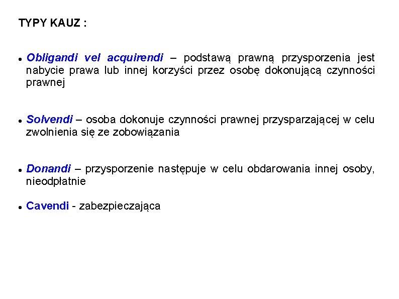 TYPY KAUZ : Obligandi vel acquirendi – podstawą prawną przysporzenia jest nabycie prawa lub