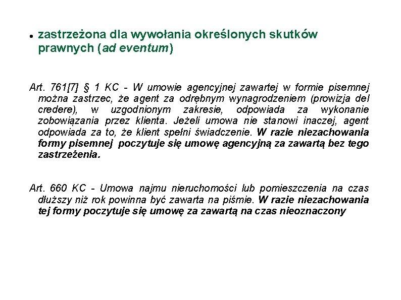 zastrzeżona dla wywołania określonych skutków prawnych (ad eventum) Art. 761[7] § 1 KC