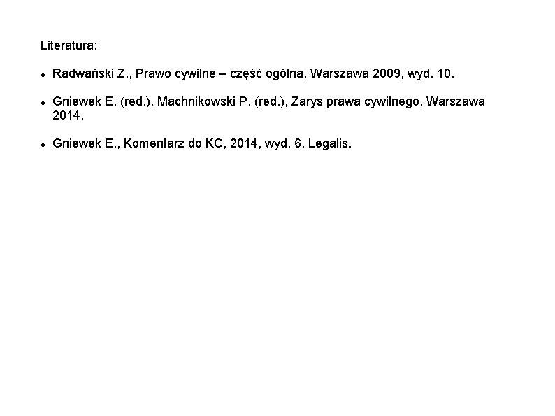 Literatura: Radwański Z. , Prawo cywilne – część ogólna, Warszawa 2009, wyd. 10. Gniewek