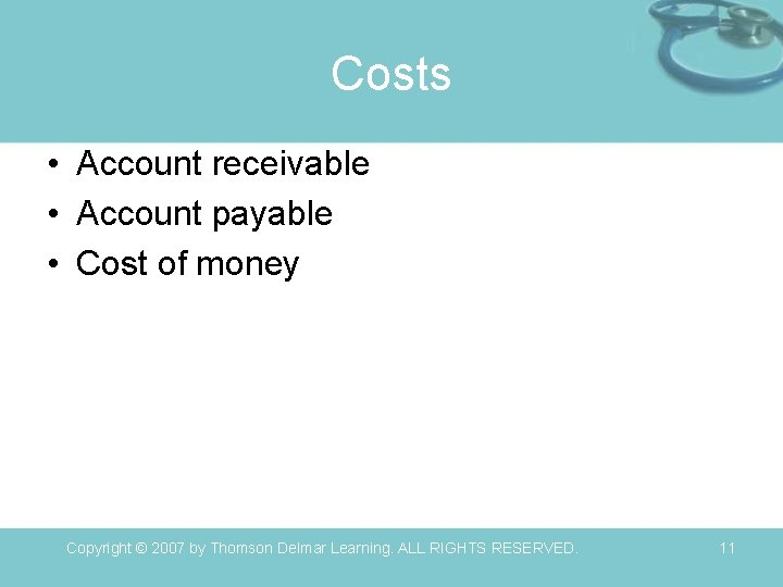 Costs • Account receivable • Account payable • Cost of money Copyright © 2007