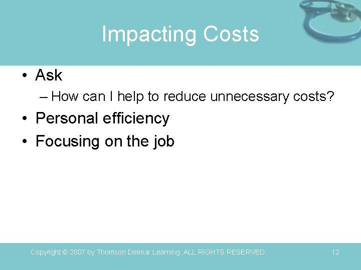 Impacting Costs • Ask – How can I help to reduce unnecessary costs? •