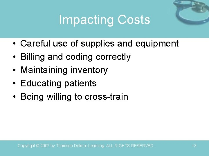Impacting Costs • • • Careful use of supplies and equipment Billing and coding