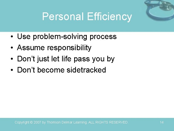 Personal Efficiency • • Use problem-solving process Assume responsibility Don't just let life pass