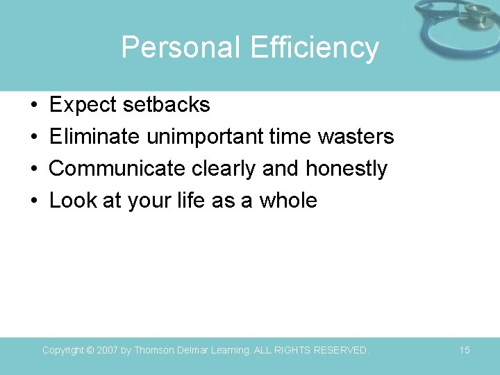 Personal Efficiency • • Expect setbacks Eliminate unimportant time wasters Communicate clearly and honestly