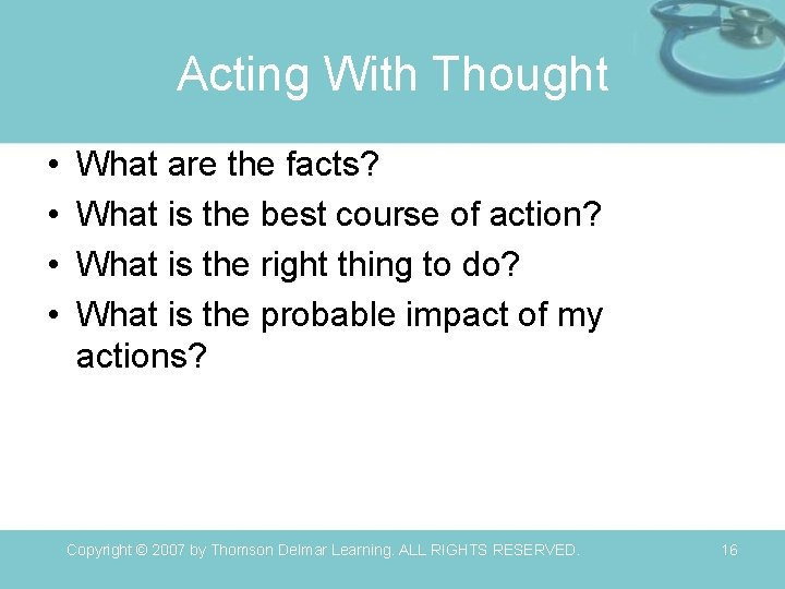 Acting With Thought • • What are the facts? What is the best course