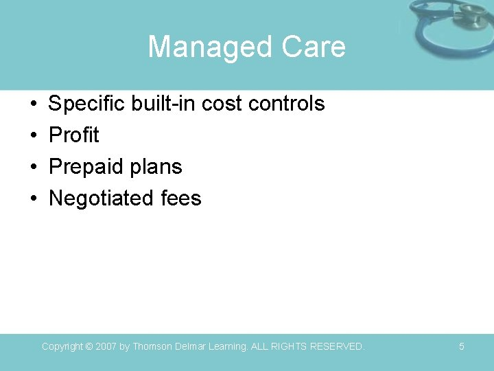 Managed Care • • Specific built-in cost controls Profit Prepaid plans Negotiated fees Copyright