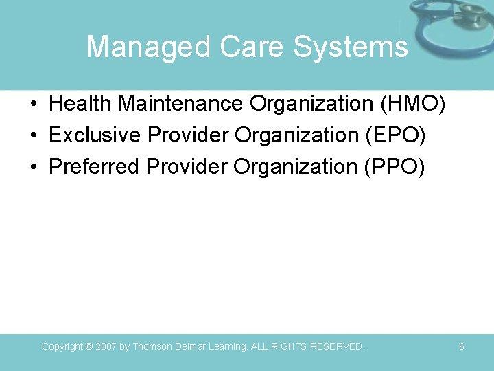 Managed Care Systems • Health Maintenance Organization (HMO) • Exclusive Provider Organization (EPO) •