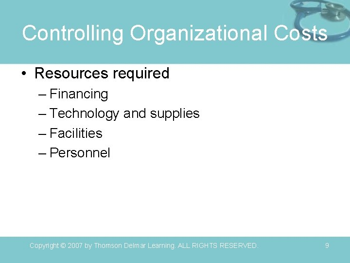 Controlling Organizational Costs • Resources required – Financing – Technology and supplies – Facilities