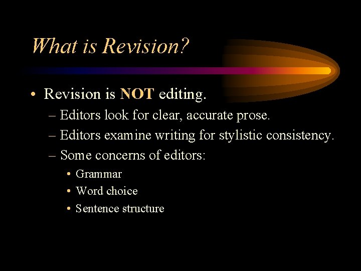 What is Revision? • Revision is NOT editing. – Editors look for clear, accurate