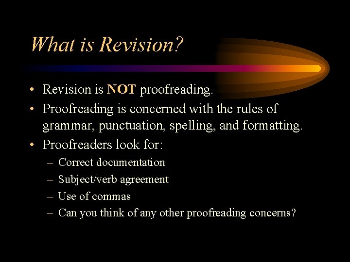 What is Revision? • Revision is NOT proofreading. • Proofreading is concerned with the