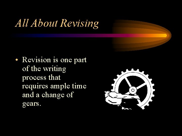 All About Revising • Revision is one part of the writing process that requires