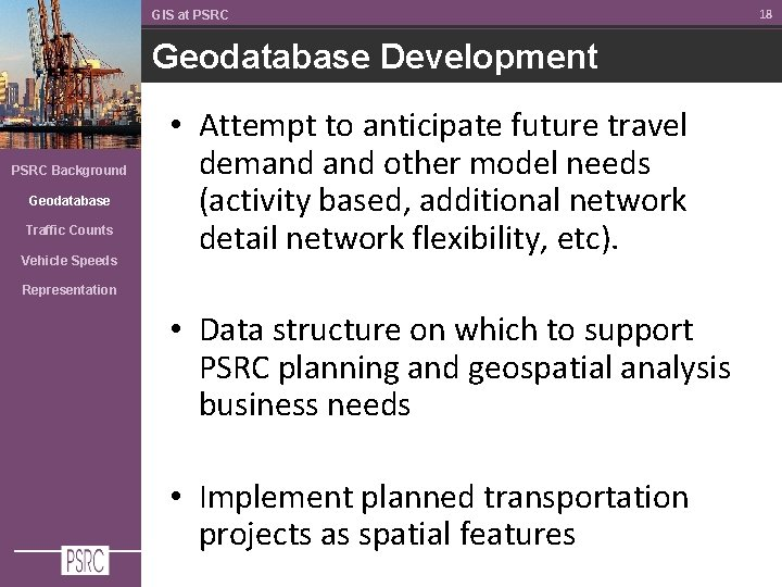 GIS at PSRC Geodatabase Development PSRC Background Geodatabase Traffic Counts Vehicle Speeds • Attempt