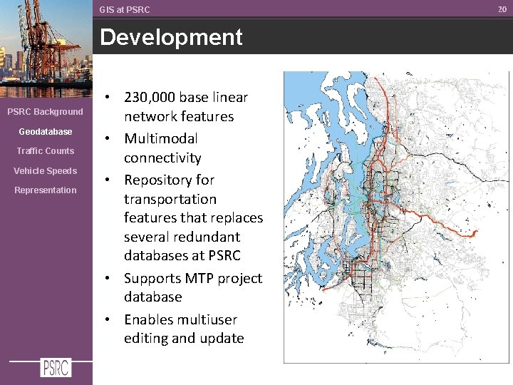 GIS at PSRC Development PSRC Background Geodatabase Traffic Counts Vehicle Speeds Representation • 230,