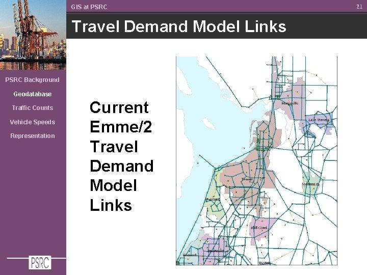 GIS at PSRC Travel Demand Model Links PSRC Background Geodatabase Traffic Counts Vehicle Speeds