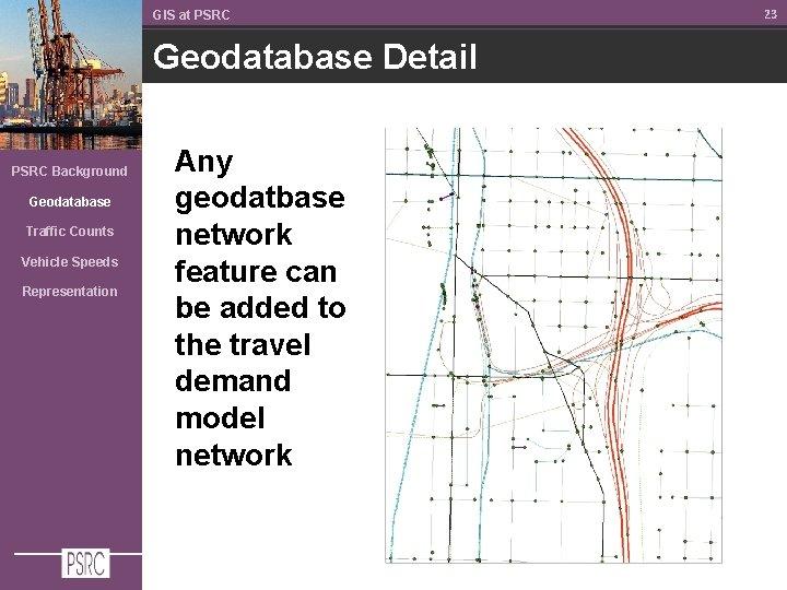 GIS at PSRC Geodatabase Detail PSRC Background Geodatabase Traffic Counts Vehicle Speeds Representation Any