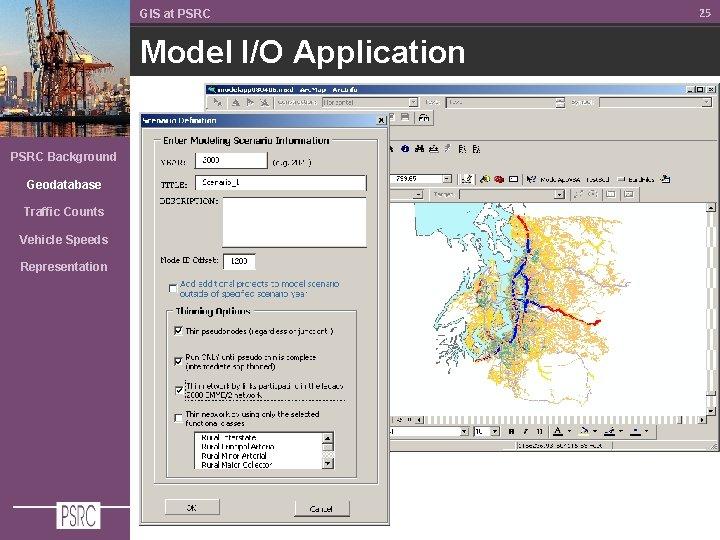 GIS at PSRC Model I/O Application PSRC Background Geodatabase Traffic Counts Vehicle Speeds Representation