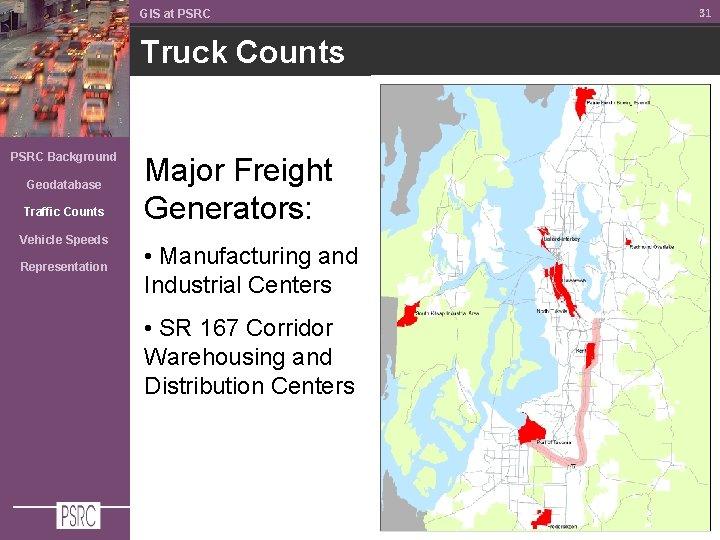 GIS at PSRC Truck Counts PSRC Background Geodatabase Traffic Counts Vehicle Speeds Representation Major