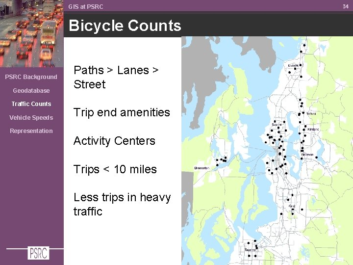GIS at PSRC Bicycle Counts PSRC Background Geodatabase Traffic Counts Vehicle Speeds Representation Paths