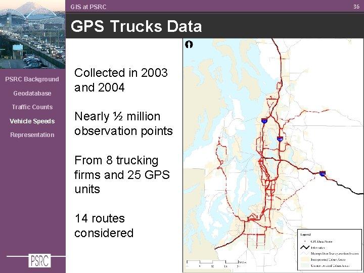 GIS at PSRC GPS Trucks Data PSRC Background Geodatabase Traffic Counts Vehicle Speeds Representation
