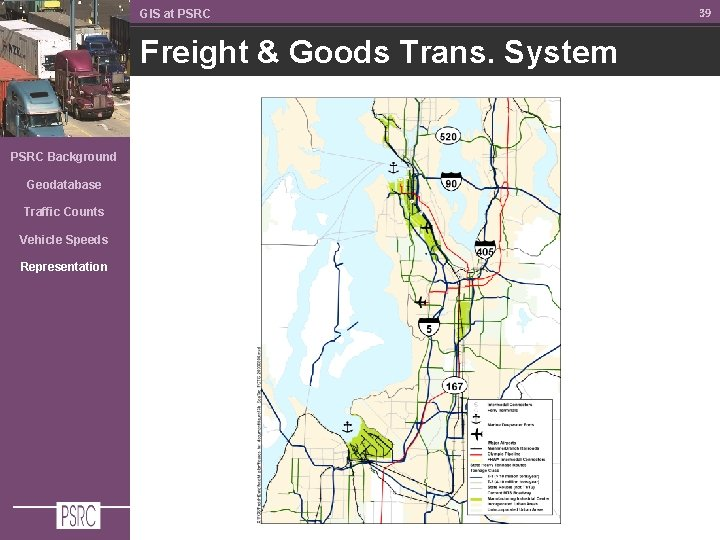 GIS at PSRC Freight & Goods Trans. System PSRC Background Geodatabase Traffic Counts Vehicle