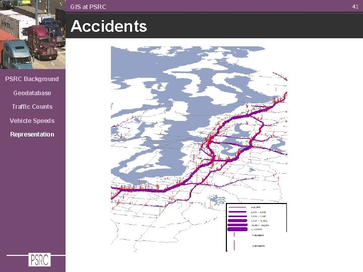 GIS at PSRC Accidents PSRC Background Geodatabase Traffic Counts Vehicle Speeds Representation 41