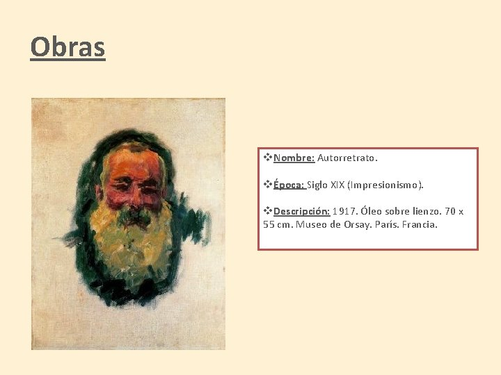 Obras v. Nombre: Autorretrato. vÉpoca: Siglo XIX (Impresionismo). v. Descripción: 1917. Óleo sobre lienzo.