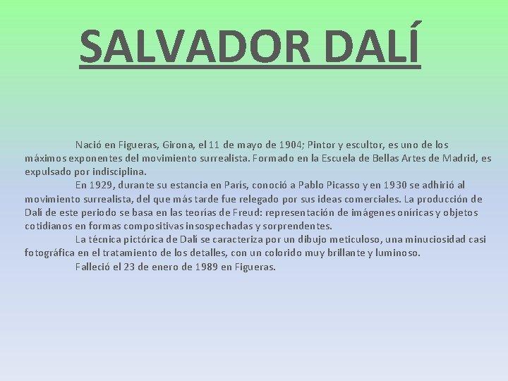 SALVADOR DALÍ Nació en Figueras, Girona, el 11 de mayo de 1904; Pintor y
