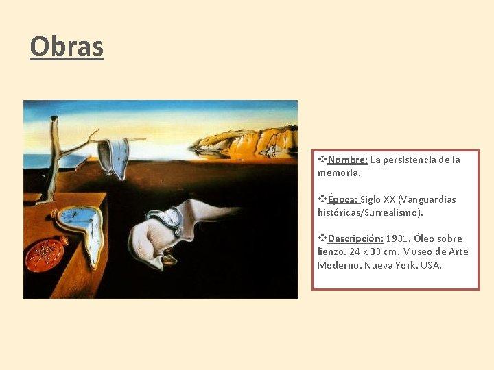 Obras v. Nombre: La persistencia de la memoria. vÉpoca: Siglo XX (Vanguardias históricas/Surrealismo). v.