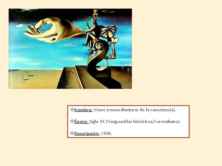 v. Nombre: Mano (remordimiento de la consciencia). vÉpoca: Siglo XX (Vanguardias históricas/Surrealismo). v. Descripción: