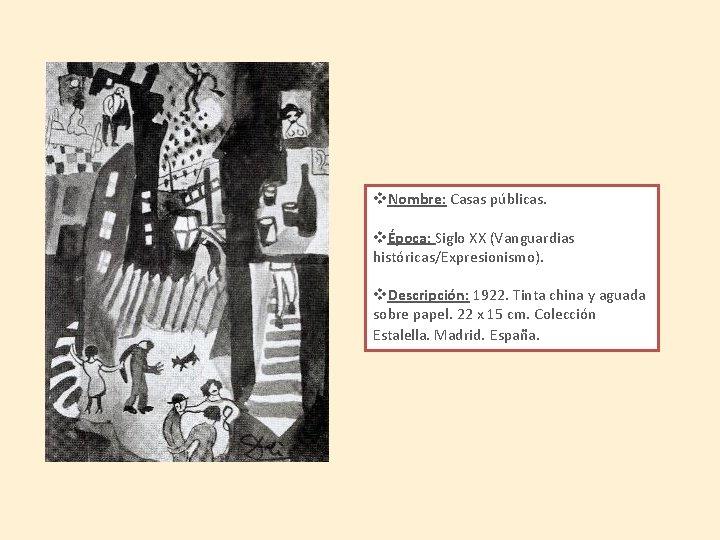 v. Nombre: Casas públicas. vÉpoca: Siglo XX (Vanguardias históricas/Expresionismo). v. Descripción: 1922. Tinta china