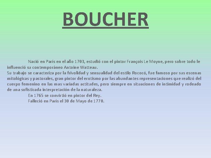 BOUCHER Nació en París en el año 1703, estudió con el pintor François Le