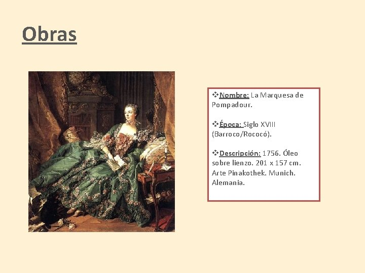 Obras v. Nombre: La Marquesa de Pompadour. vÉpoca: Siglo XVIII (Barroco/Rococó). v. Descripción: 1756.