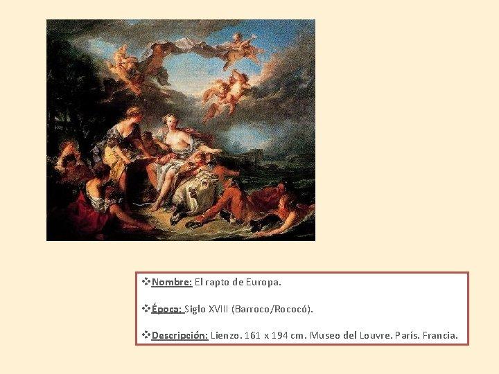v. Nombre: El rapto de Europa. vÉpoca: Siglo XVIII (Barroco/Rococó). v. Descripción: Lienzo. 161