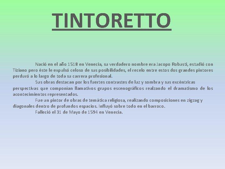 TINTORETTO Nació en el año 1518 en Venecia, su verdadero nombre era Jacopo Robusti,