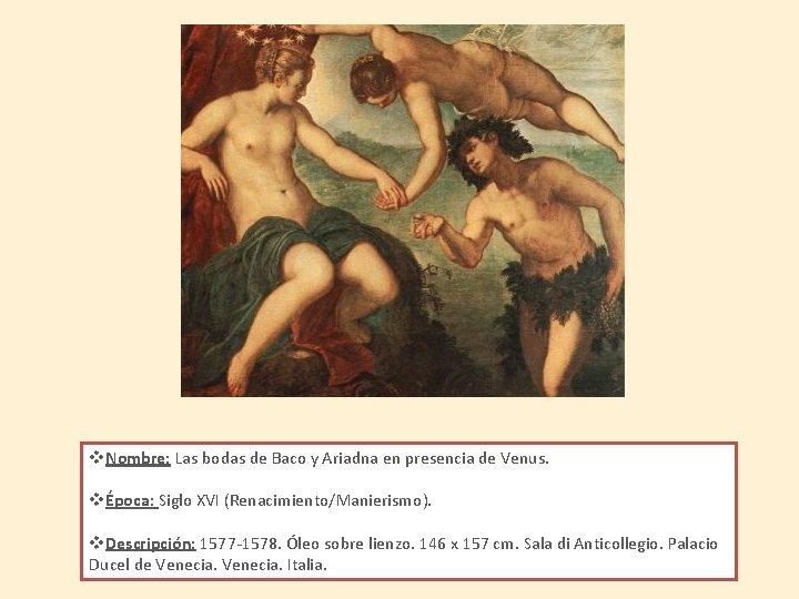 v. Nombre: Las bodas de Baco y Ariadna en presencia de Venus. vÉpoca: Siglo